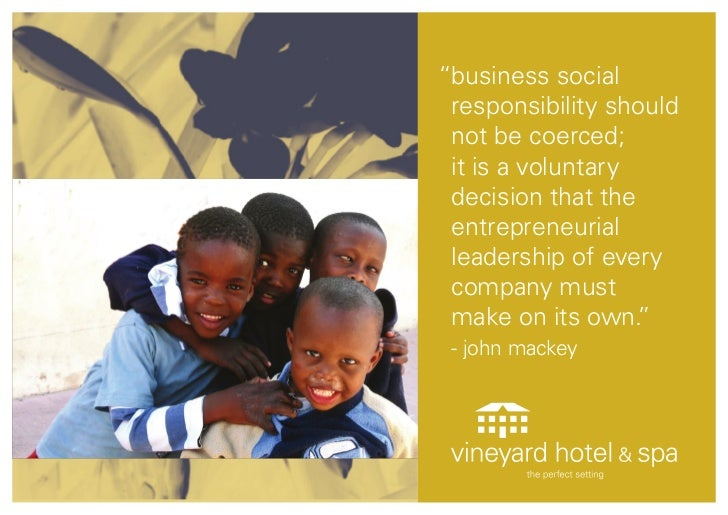 """""""business social responsibility should not be coerced; it is a voluntary decision that the entrepreneurial leadership of e..."""