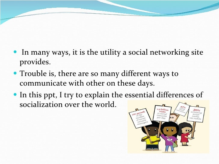 socialization and social networking site Are social networking sites good for our society  there has been a great deal of speculation about the impact of social networking site use on people's social.