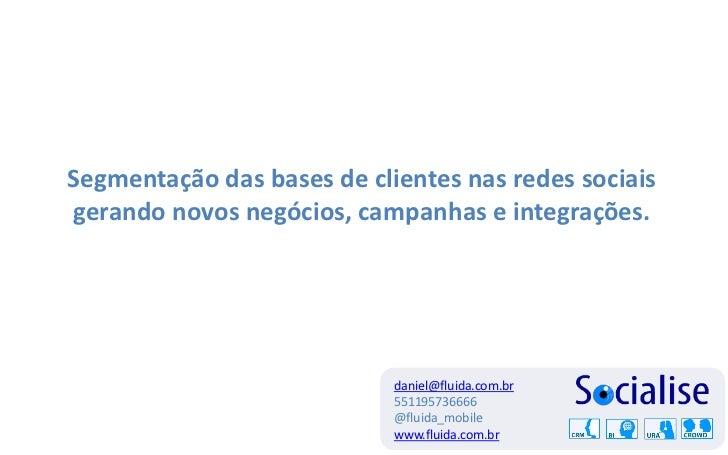 Segmentação das bases de clientes nas redes sociaisgerando novos negócios, campanhas e integrações.                       ...
