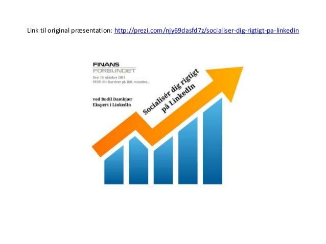 Link til original præsentation: http://prezi.com/njy69dasfd7z/socialiser-dig-rigtigt-pa-linkedin