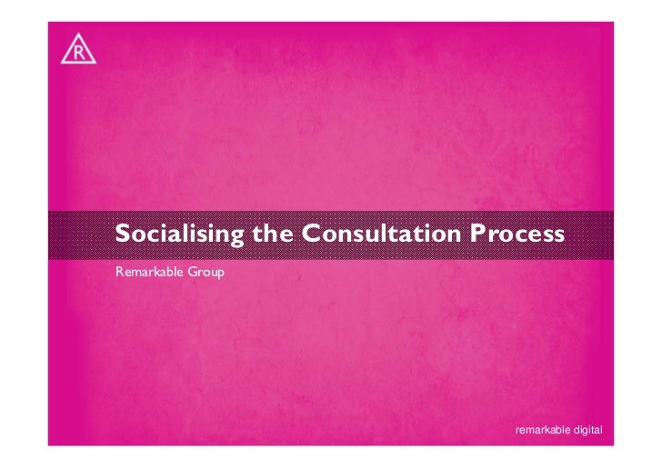 Socialising the Consultation ProcessRemarkable Group                                remarkable digital