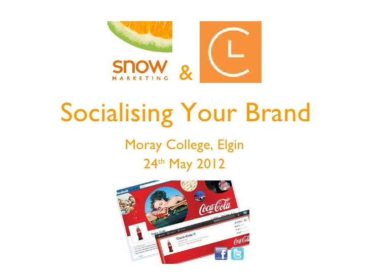 &Socialising Your Brand     Moray College, Elgin       24th May 2012
