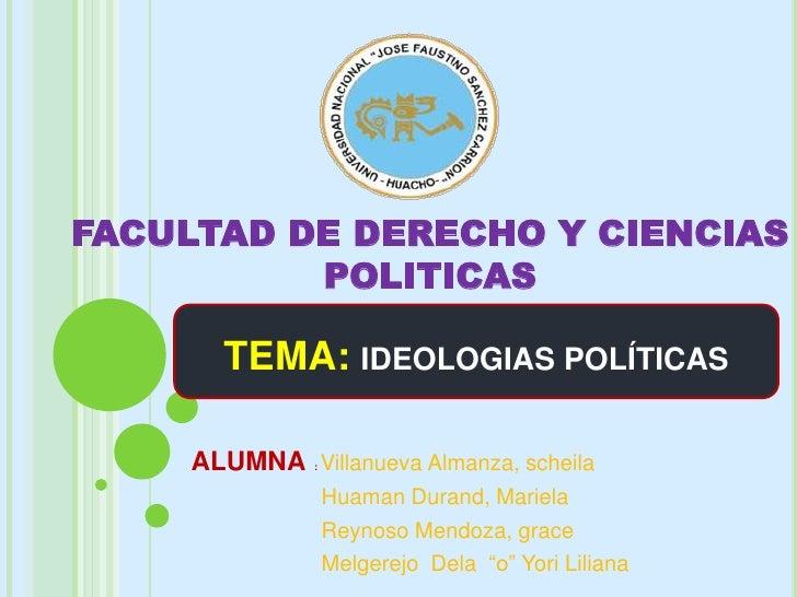 FACULTAD DE DERECHO Y CIENCIAS POLITICAS<br />TEMA: IDEOLOGIAS POLÍTICAS<br />ALUMNA   : Villanueva Almanza, scheila<br />...