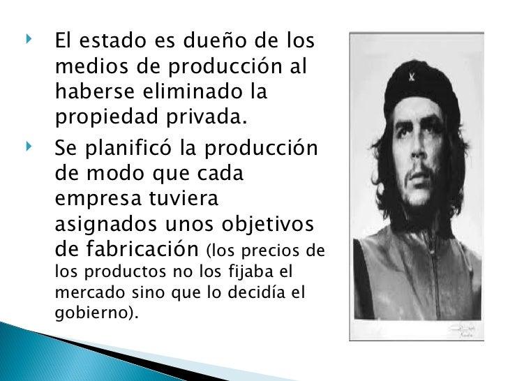 <ul><li>El estado es dueño de los medios de producción al haberse eliminado la propiedad privada. </li></ul><ul><li>Se pla...