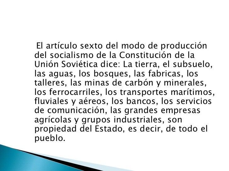 <ul><li>El artículo sexto del modo de producción del socialismo de la Constitución de la Unión Soviética dice: La tierra, ...