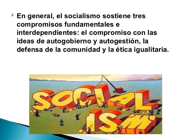 <ul><li>En general, el socialismo sostiene tres compromisos fundamentales e interdependientes: el compromiso con las ideas...