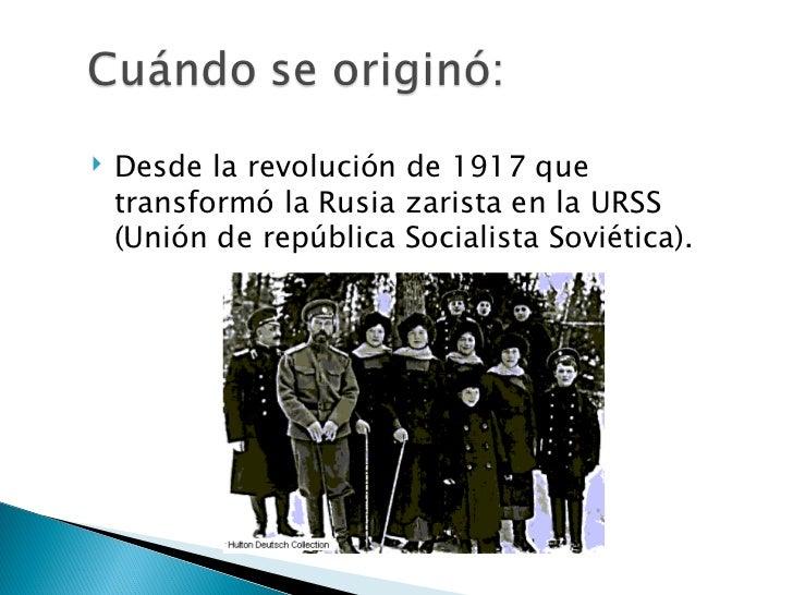 <ul><li>Desde la revolución de 1917 que transformó la Rusia zarista en la URSS (Unión de república Socialista Soviética). ...