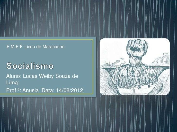 E.M.E.F. Liceu de MaracanaúAluno: Lucas Weiby Souza deLima;Prof.ª: Anusia Data: 14/08/2012