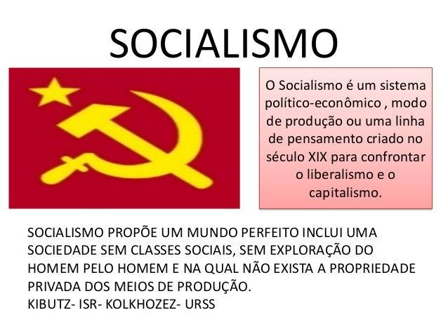 SOCIALISMO  O Socialismo é um sistema político-econômico , modo de produção ou uma linha de pensamento criado no século XI...