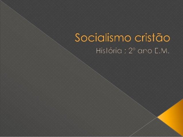  É um movimento político que defendesimultaneamente os ideais cristãos ealguns socialistas.