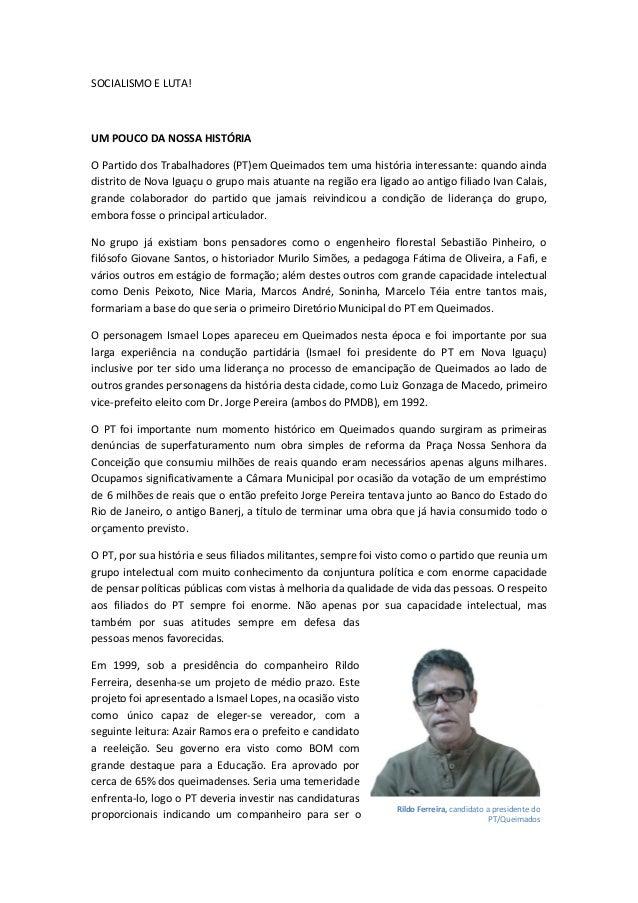 SOCIALISMO E LUTA! UM POUCO DA NOSSA HISTÓRIA O Partido dos Trabalhadores (PT)em Queimados tem uma história interessante: ...