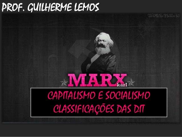 PROF. GUILHERME LEMOS  CAPITALISMO E SOCIALISMO CLASSIFICAÇÕES DAS DIT