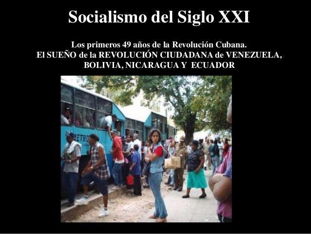 Socialismo del Siglo XXI Los primeros 49 años de la Revolución Cubana. El SUEÑO de la REVOLUCIÓN CIUDADANA de VENEZUELA, B...