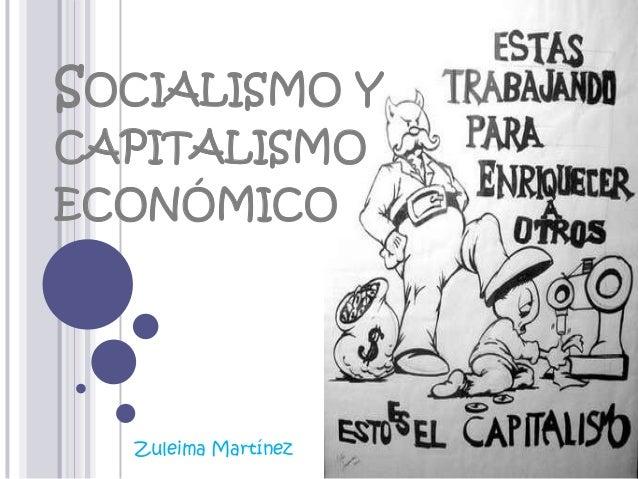 SOCIALISMO Y CAPITALISMO  ECONÓMICO  Zuleima Martínez