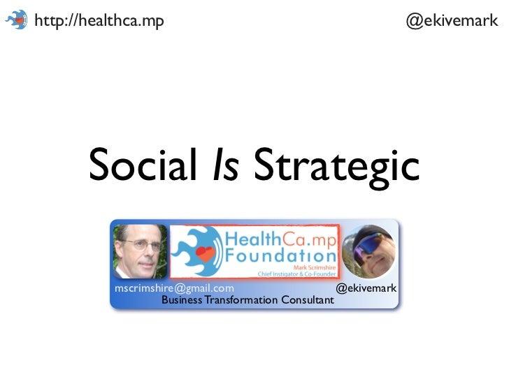 http://healthca.mp                                                 @ekivemark       Social Is Strategic           mscrimsh...