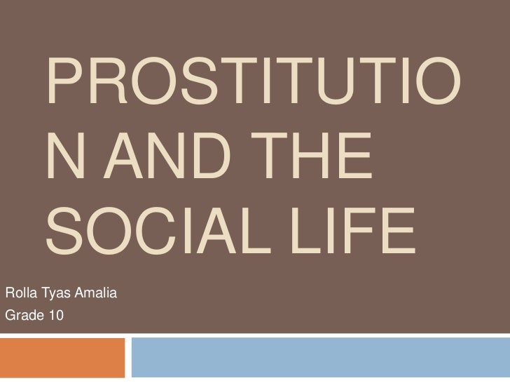Prostitution and the Social Life<br />Rolla Tyas Amalia <br />Grade 10<br />