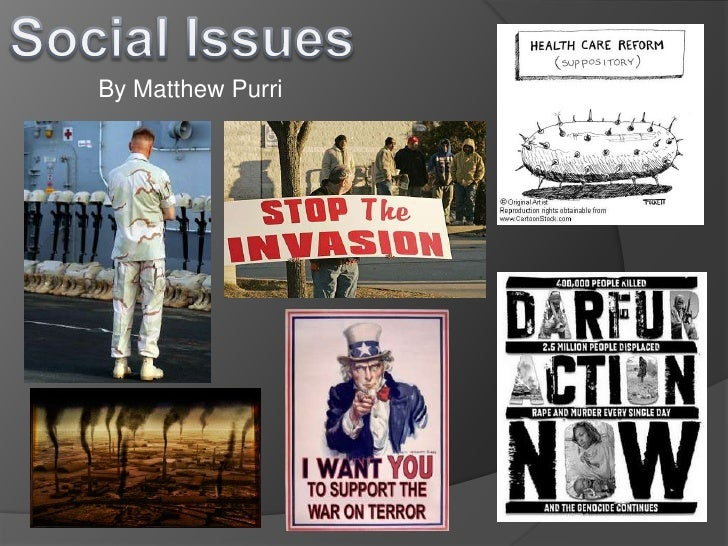 Social Issues<br />By Matthew Purri<br />