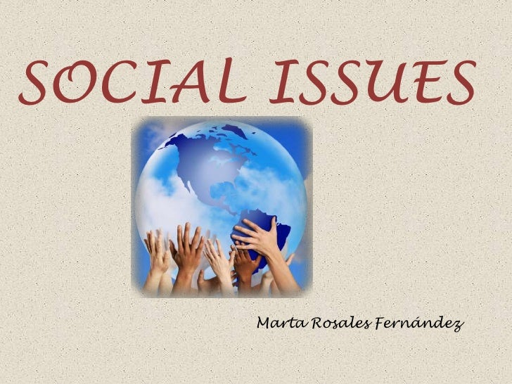 SOCIAL ISSUES      Marta Rosales Fernández