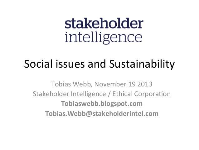 Social  issues  and  Sustainability   Tobias  Webb,  November  19  2013   Stakeholder  Intelligence  ...