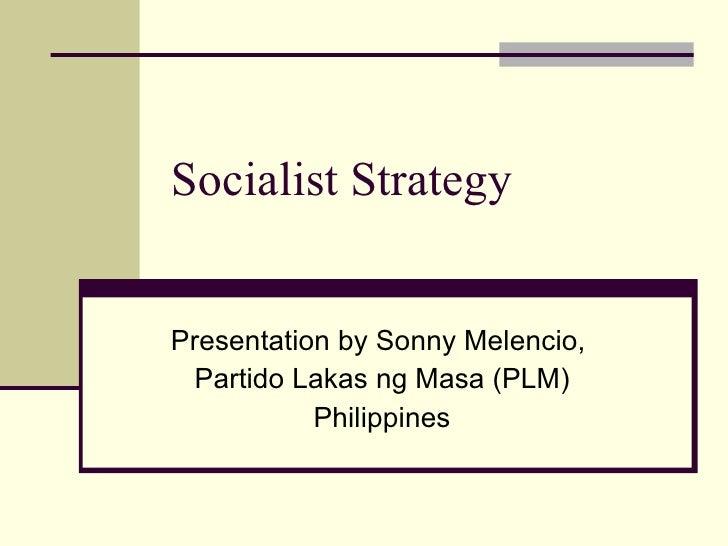 Socialist Strategy Presentation by Sonny Melencio,  Partido Lakas ng Masa (PLM) Philippines