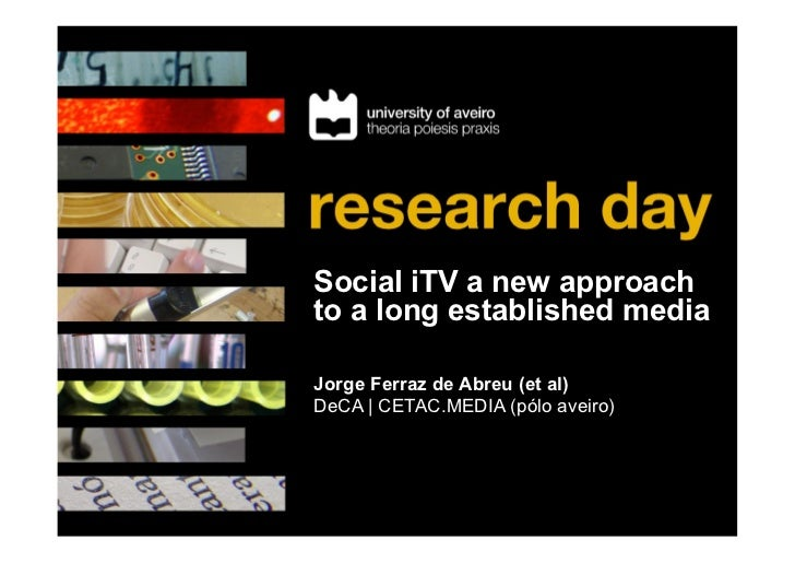 Social iTV a new approachto a long established media	Jorge Ferraz de Abreu (et al)DeCA | CETAC.MEDIA (pólo aveiro)