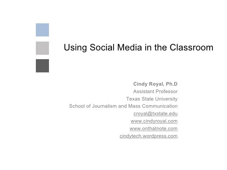 Using Social Media in the Classroom Cindy Royal, Ph.D Assistant Professor Texas State University School of Journalism and ...