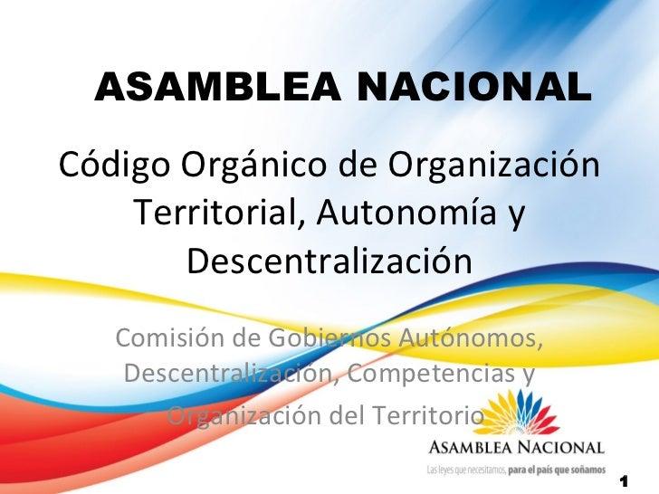 ASAMBLEA NACIONALCódigo Orgánico de Organización    Territorial, Autonomía y       Descentralización   Comisión de Gobiern...