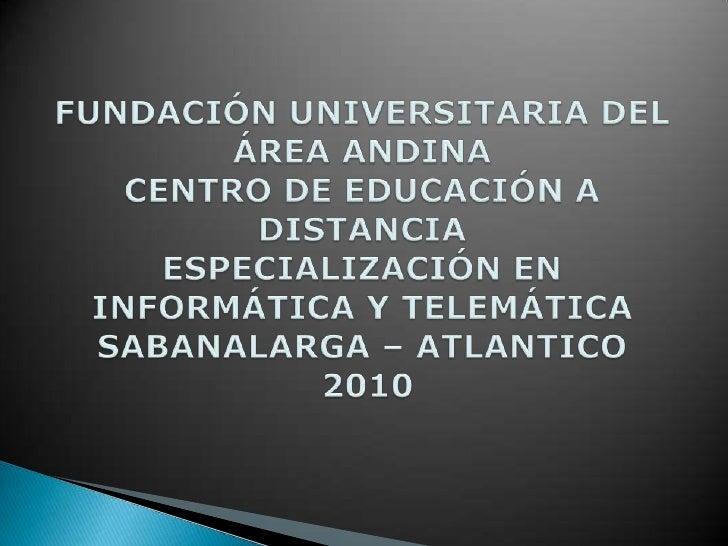 FUNDACIÓN UNIVERSITARIA DEL ÁREA ANDINACENTRO DE EDUCACIÓN A DISTANCIAESPECIALIZACIÓN EN INFORMÁTICA Y TELEMÁTICASABANALA...