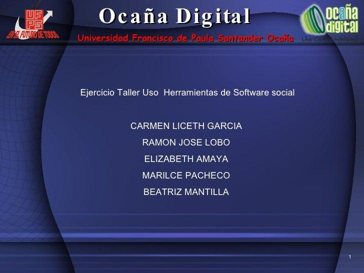 Ejercicio Taller Uso  Herramientas de Software social CARMEN LICETH GARCIA RAMON JOSE LOBO ELIZABETH AMAYA MARILCE PACHECO...