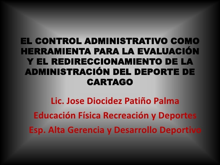 EL CONTROL ADMINISTRATIVO COMO HERRAMIENTA PARA LA EVALUACIÓN  Y EL REDIRECCIONAMIENTO DE LA  ADMINISTRACIÓN DEL DEPORTE D...