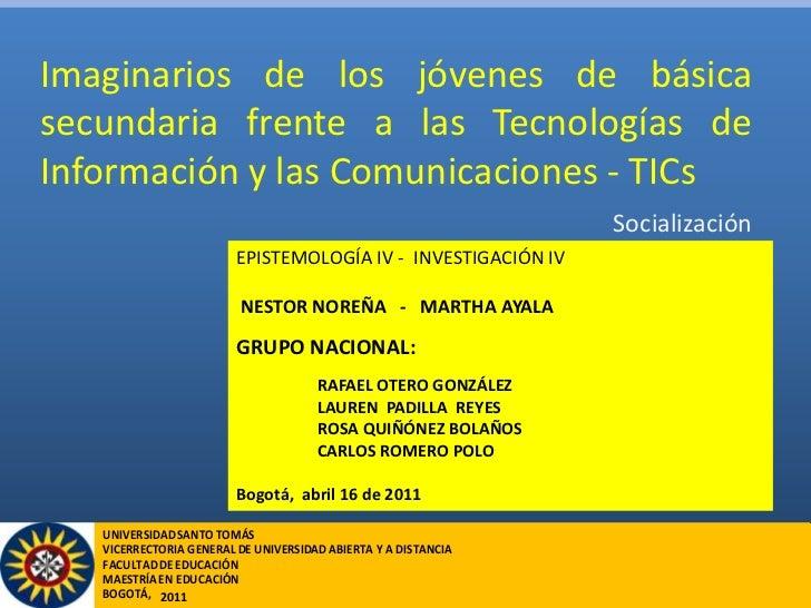 Imaginarios de los jóvenes de básica secundaria frente a las Tecnologías de Información y las Comunicaciones - TICs<br />S...