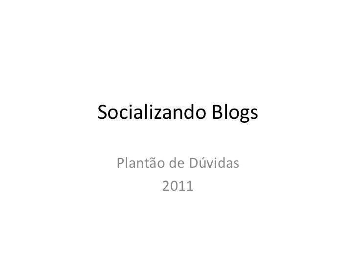 Socializando Blogs  Plantão de Dúvidas         2011
