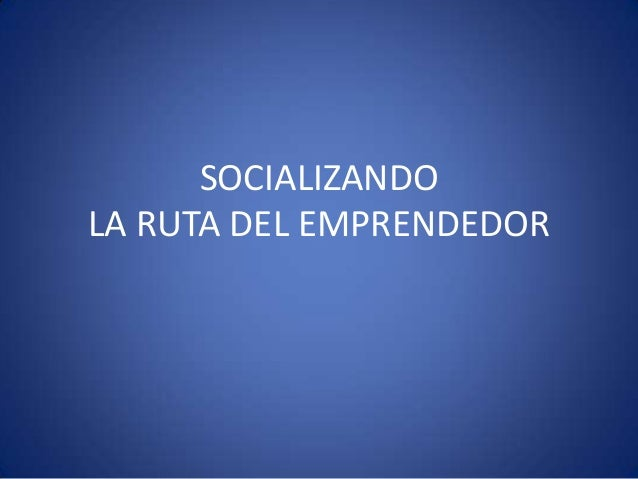 SOCIALIZANDO LA RUTA DEL EMPRENDEDOR