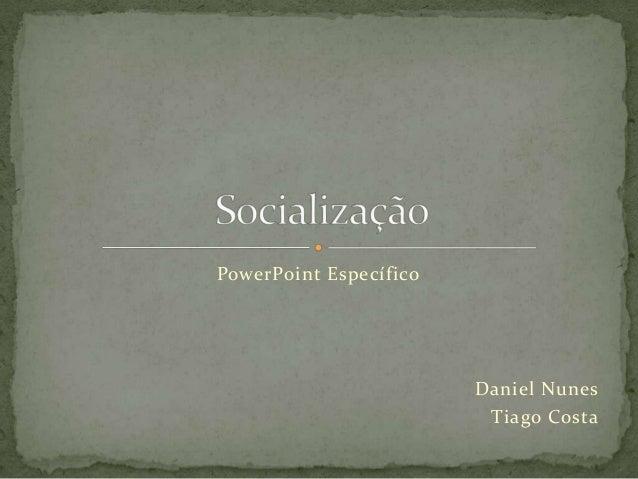 PowerPoint Específico                        Daniel Nunes                         Tiago Costa