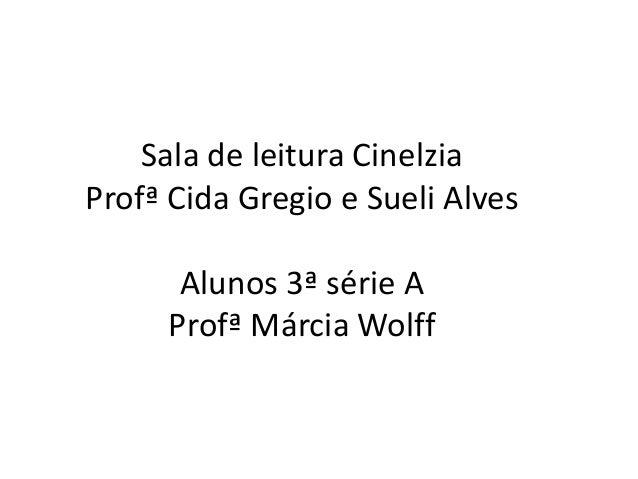 Sala de leitura Cinelzia Profª Cida Gregio e Sueli Alves Alunos 3ª série A Profª Márcia Wolff
