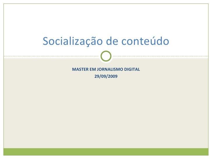 MASTER EM JORNALISMO DIGITAL 29/09/2009 Socialização de conteúdo