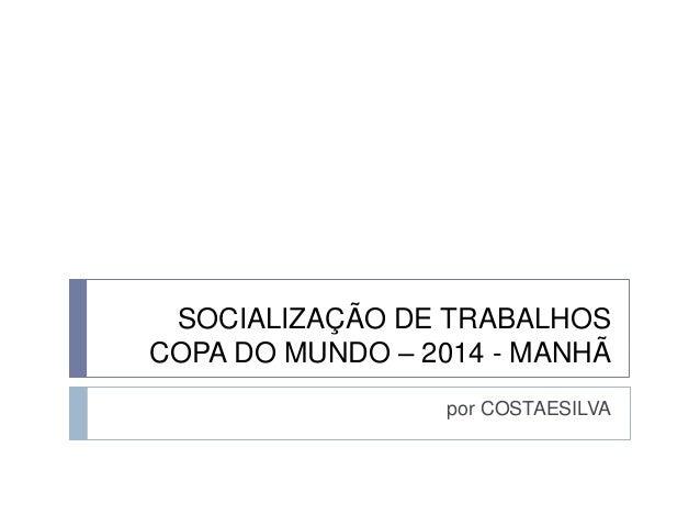 SOCIALIZAÇÃO DE TRABALHOS - MANHÃ