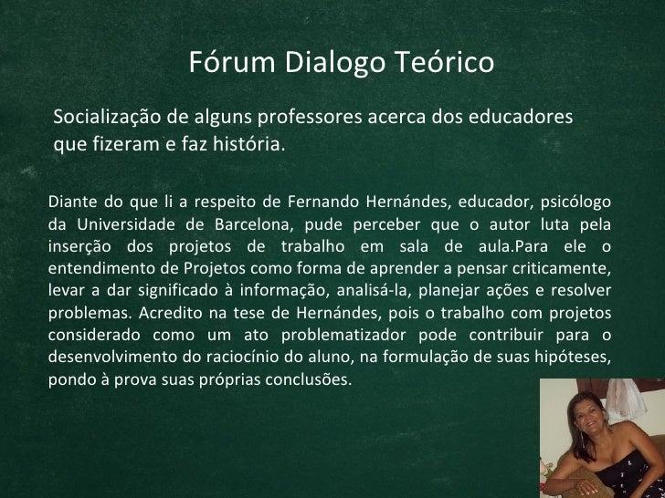 Fórum Dialogo TeóricoSocialização de alguns professores acerca dos educadoresque fizeram e faz história.Diante do que li a...