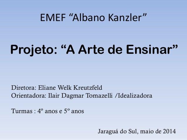 "EMEF ""Albano Kanzler"" Diretora: Eliane Welk Kreutzfeld Orientadora: Ilair Dagmar Tomazelli /Idealizadora Turmas : 4º anos ..."