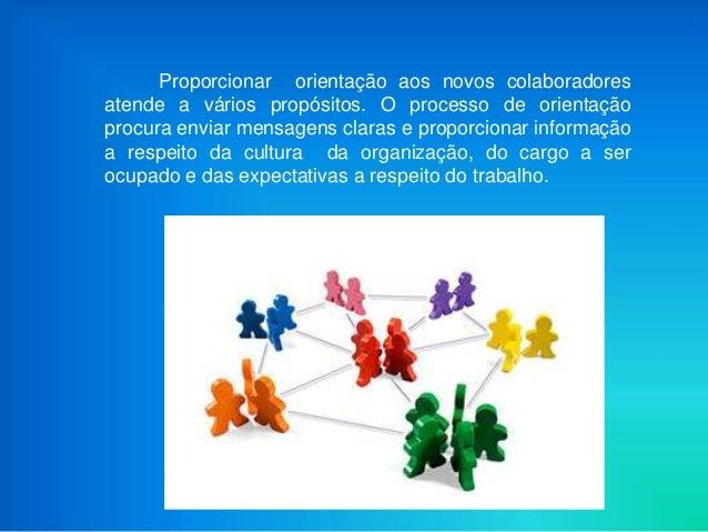 Proporcionar orientação aos novos colaboradoresatende a vários propósitos. O processo de orientaçãoprocura enviar mensagen...