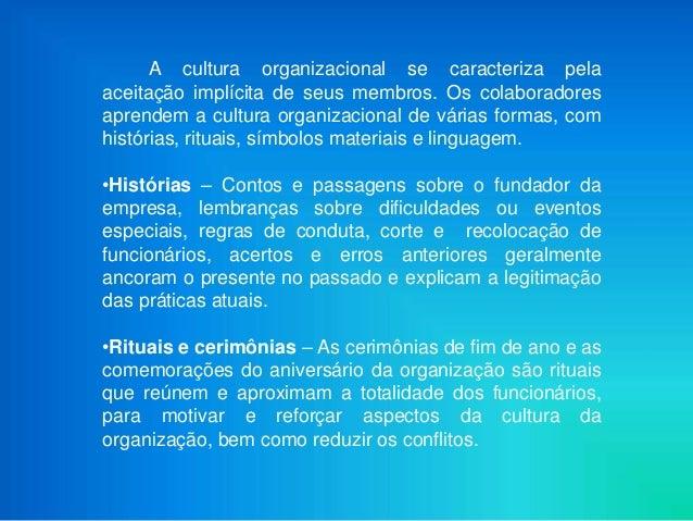 A cultura organizacional se caracteriza pelaaceitação implícita de seus membros. Os colaboradoresaprendem a cultura organi...