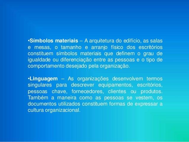 •Símbolos materiais – A arquitetura do edifício, as salase mesas, o tamanho e arranjo físico dos escritóriosconstituem sím...