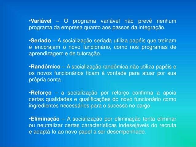 •Variável – O programa variável não prevê nenhumprograma da empresa quanto aos passos da integração.•Seriado – A socializa...