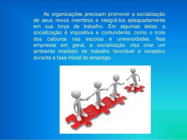 As organizações precisam promover a socializaçãode seus novos membros e integrá-los adequadamenteem sua força de trabalho....