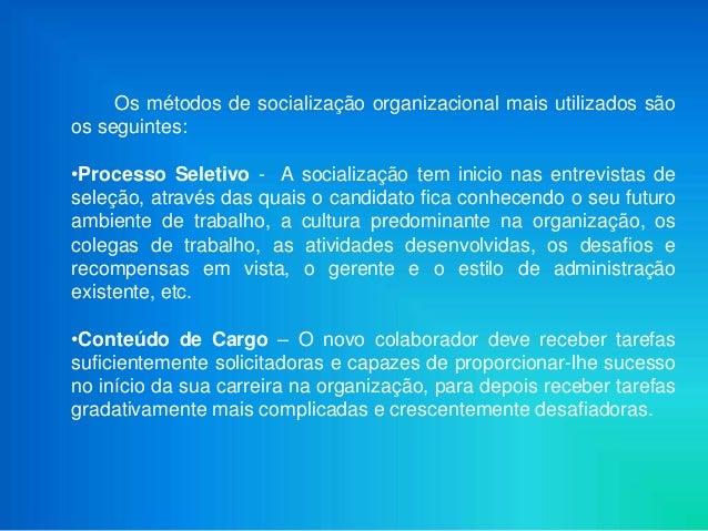 Os métodos de socialização organizacional mais utilizados sãoos seguintes:•Processo Seletivo - A socialização tem inicio n...