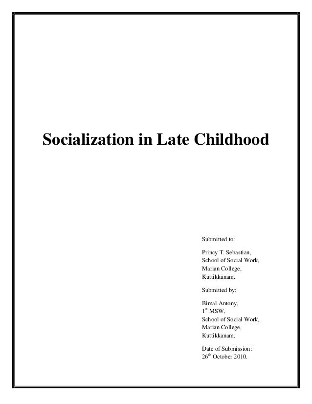 Socialization in Late ChildhoodSubmitted to:Princy T. Sebastian,School of Social Work,Marian College,Kuttikkanam.Submitted...