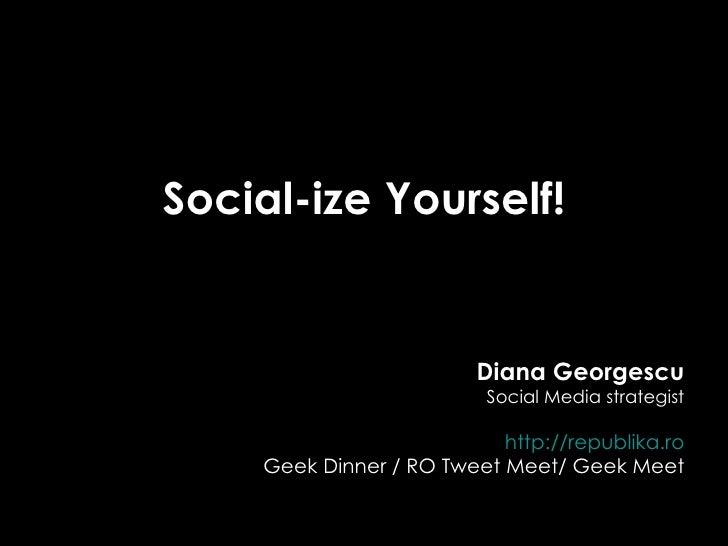 <ul><li>Social-ize Yourself! </li></ul><ul><li>Diana Georgescu </li></ul><ul><li>Social Media strategist </li></ul><ul><li...