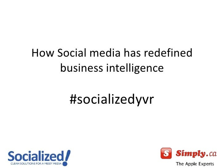 How Social media has redefined business intelligence#socializedyvr<br />