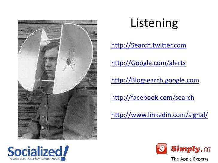 Listening<br />http://Search.twitter.com<br />http://Google.com/alerts<br />http://Blogsearch.google.com<br />http://faceb...