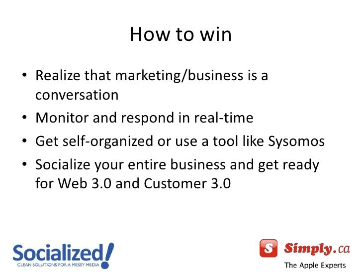 How to win<br />Realize that marketing/business is a conversation<br />Monitor and respond in real-time<br />Get self-orga...